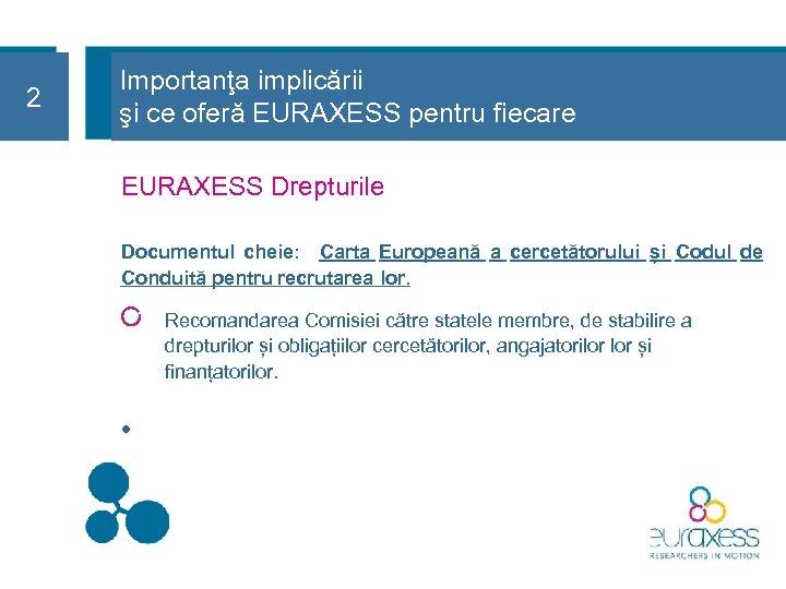2 22 Importanţa implicării şi ce oferă EURAXESS pentru fiecare EURAXESS Drepturile Documentul cheie: