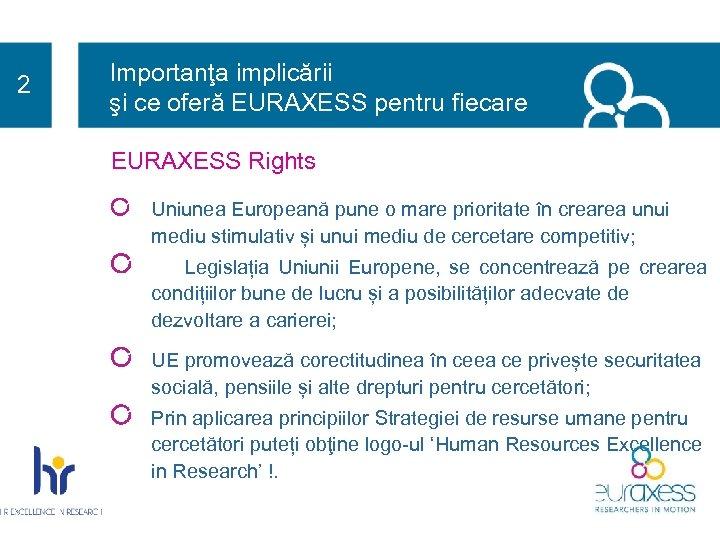 2 Importanţa implicării şi ce oferă EURAXESS pentru fiecare EURAXESS Rights Uniunea Europeană pune