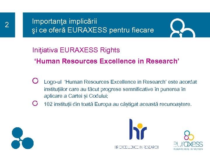 2 Importanţa implicării şi ce oferă EURAXESS pentru fiecare Iniţiativa EURAXESS Rights 'Human Resources