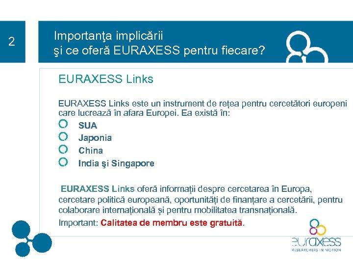 2 Importanţa implicării şi ce oferă EURAXESS pentru fiecare? EURAXESS Links este un instrument