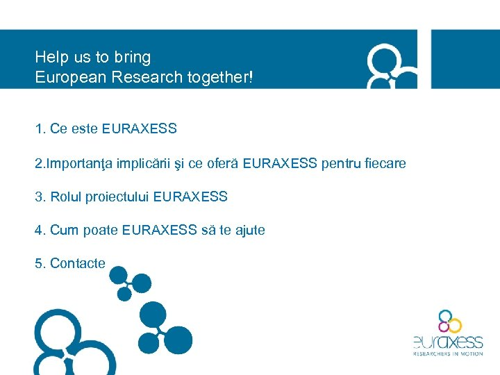 Help us to bring European Research together! 1. Ce este EURAXESS 2. Importanţa implicării
