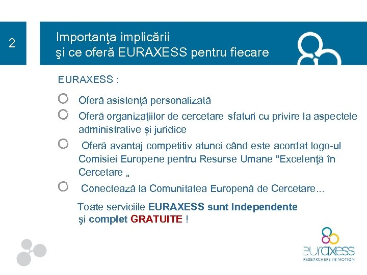 2 Importanţa implicării şi ce oferă EURAXESS pentru fiecare EURAXESS : Oferă asistență personalizată