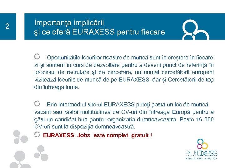 2 Importanţa implicării şi ce oferă EURAXESS pentru fiecare Oportunitățile locurilor noastre de muncă