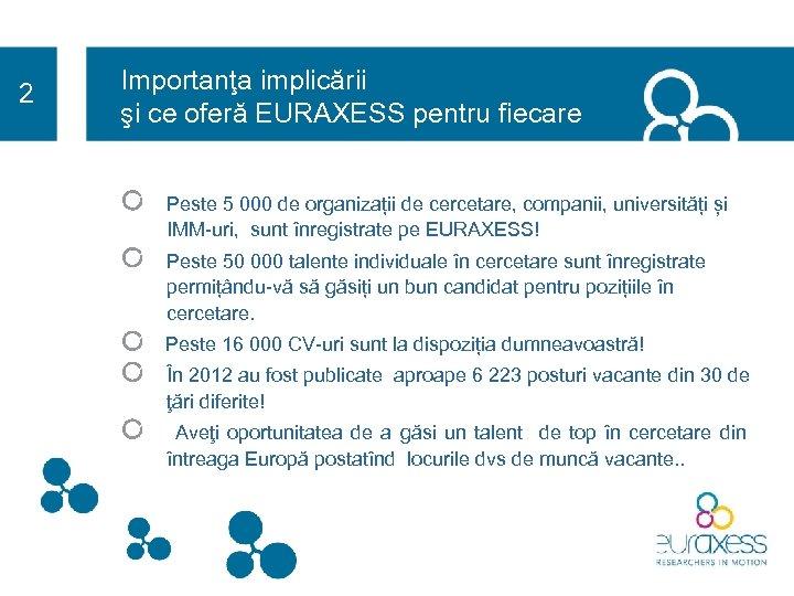 2 Importanţa implicării şi ce oferă EURAXESS pentru fiecare Peste 5 000 de organizații