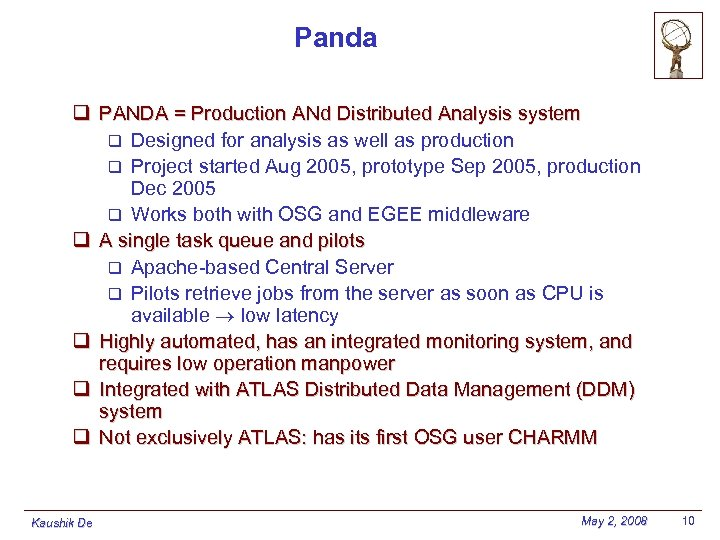 Panda q PANDA = Production ANd Distributed Analysis system q Designed for analysis as