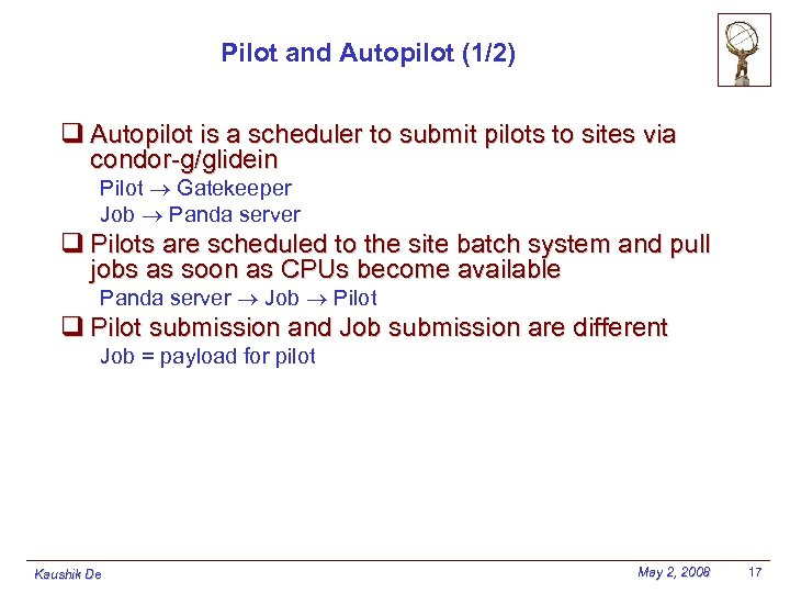 Pilot and Autopilot (1/2) q Autopilot is a scheduler to submit pilots to sites
