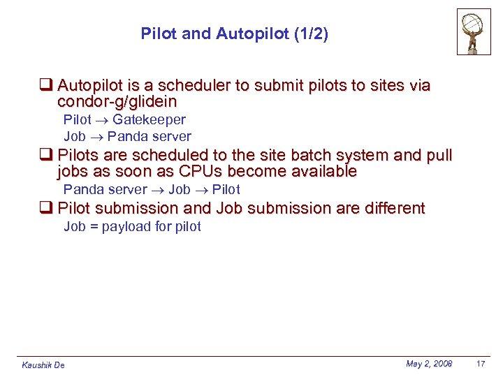 Pilot and Autopilot (1/2) q Autopilot is a scheduler to submit pilots to sites