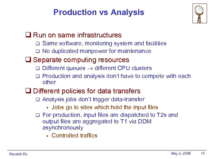Production vs Analysis q Run on same infrastructures Same software, monitoring system and facilities