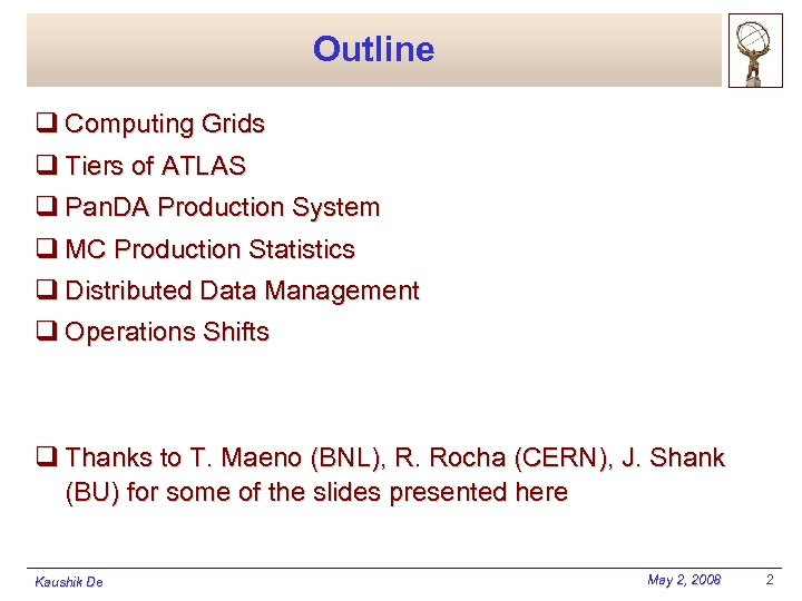 Outline q Computing Grids q Tiers of ATLAS q Pan. DA Production System q
