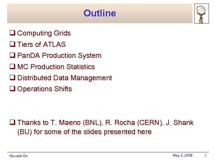 Outline q Computing Grids q Tiers of ATLAS q Pan. DA Production System q