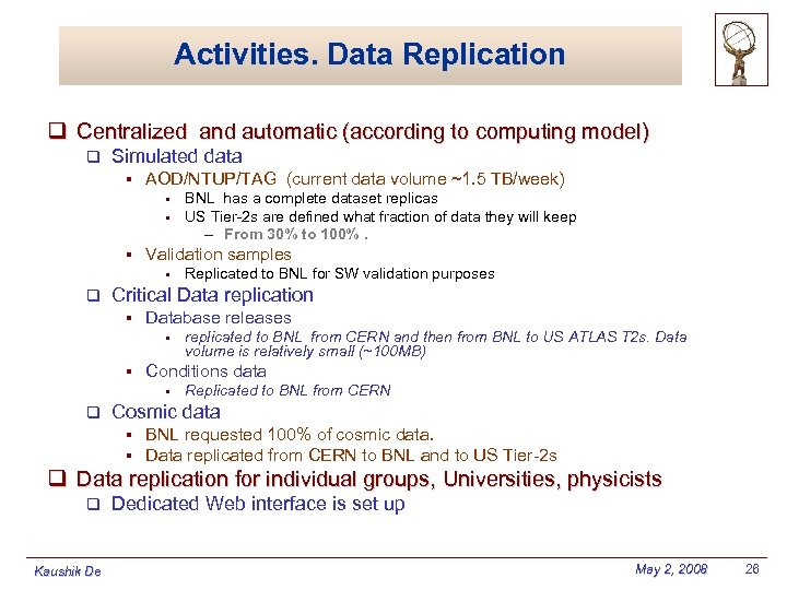 Activities. Data Replication q Centralized and automatic (according to computing model) q Simulated data