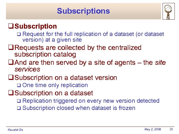 Subscriptions q Subscription q Request for the full replication of a dataset (or dataset