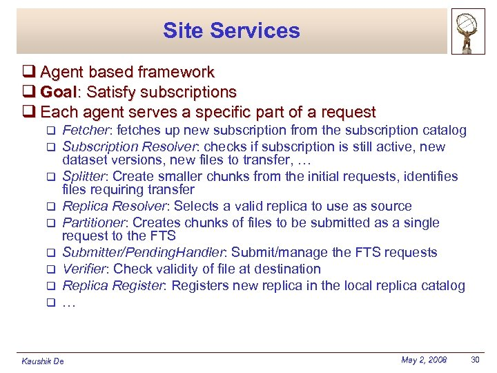 Site Services q Agent based framework q Goal: Satisfy subscriptions q Each agent serves