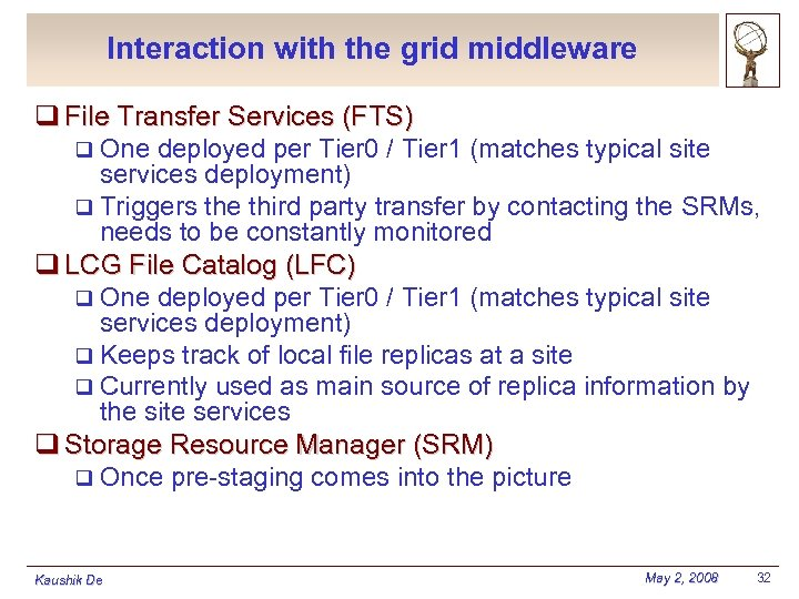 Interaction with the grid middleware q File Transfer Services (FTS) q One deployed per