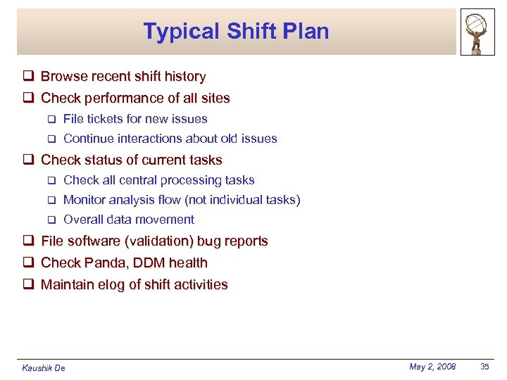 Typical Shift Plan q Browse recent shift history q Check performance of all sites