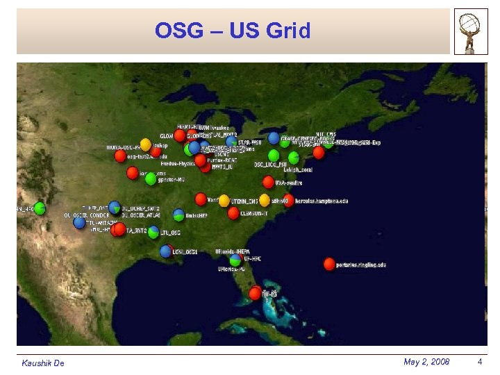 OSG – US Grid Kaushik De May 2, 2008 4