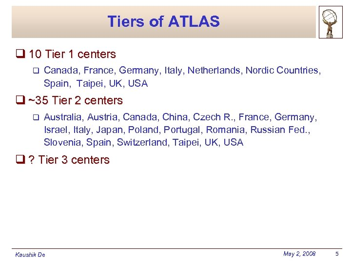 Tiers of ATLAS q 10 Tier 1 centers q Canada, France, Germany, Italy, Netherlands,