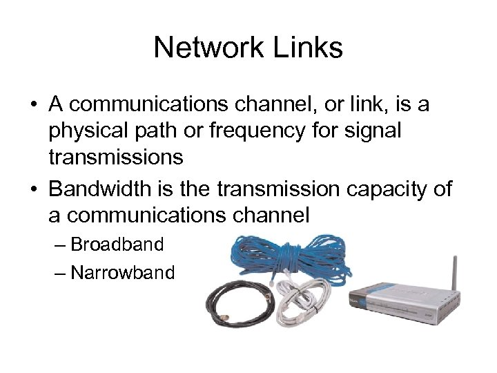 Network Links • A communications channel, or link, is a physical path or frequency