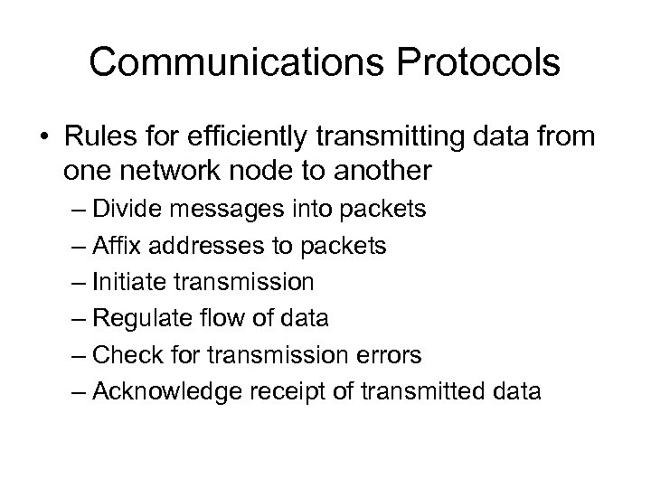 Communications Protocols • Rules for efficiently transmitting data from one network node to another