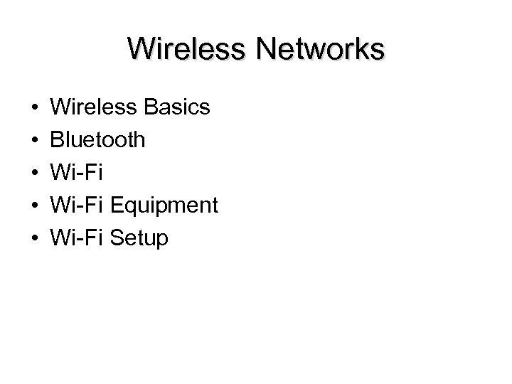 Wireless Networks • • • Wireless Basics Bluetooth Wi-Fi Equipment Wi-Fi Setup