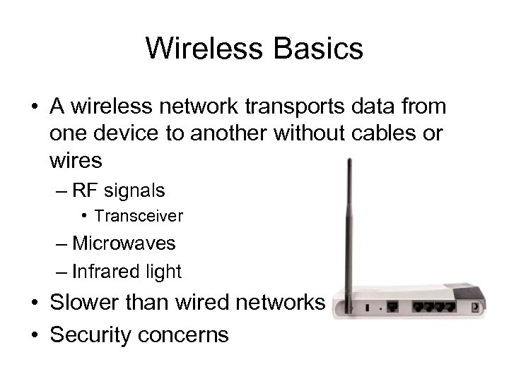 Wireless Basics • A wireless network transports data from one device to another without