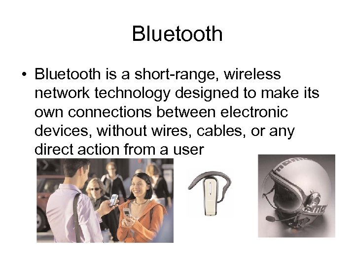 Bluetooth • Bluetooth is a short-range, wireless network technology designed to make its own