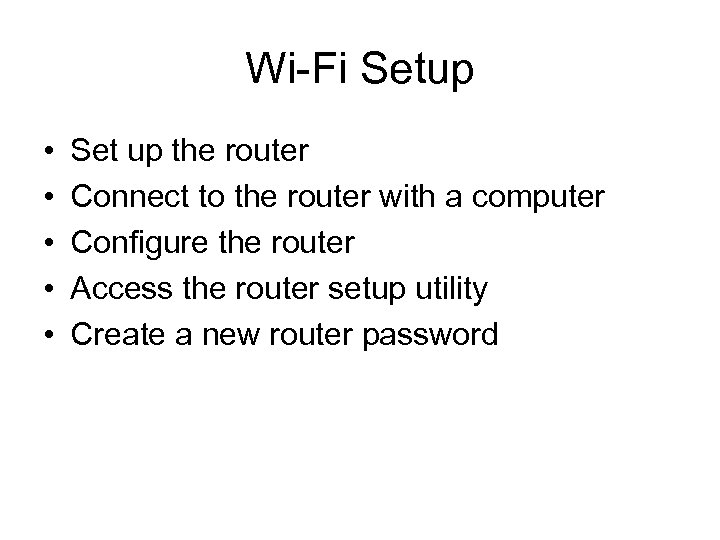 Wi-Fi Setup • • • Set up the router Connect to the router with
