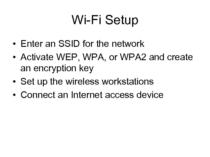 Wi-Fi Setup • Enter an SSID for the network • Activate WEP, WPA, or