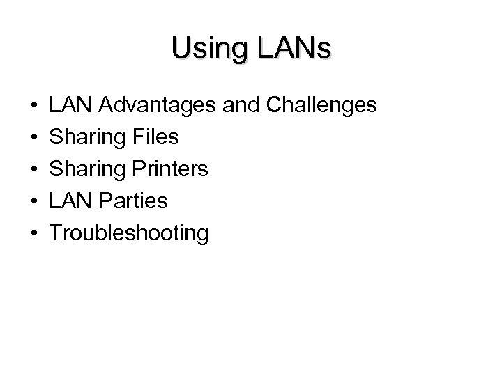 Using LANs • • • LAN Advantages and Challenges Sharing Files Sharing Printers LAN