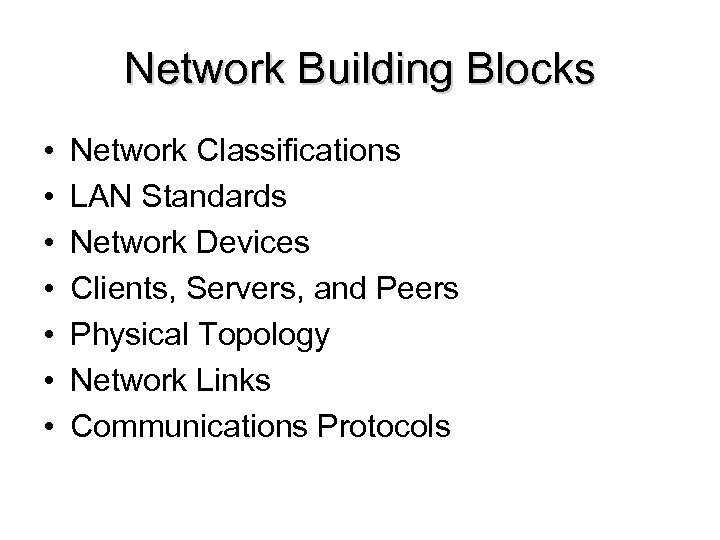Network Building Blocks • • Network Classifications LAN Standards Network Devices Clients, Servers, and