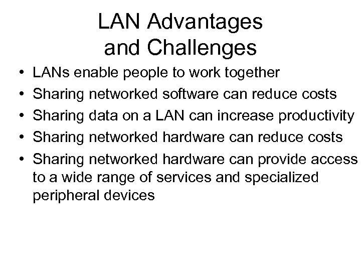LAN Advantages and Challenges • • • LANs enable people to work together Sharing