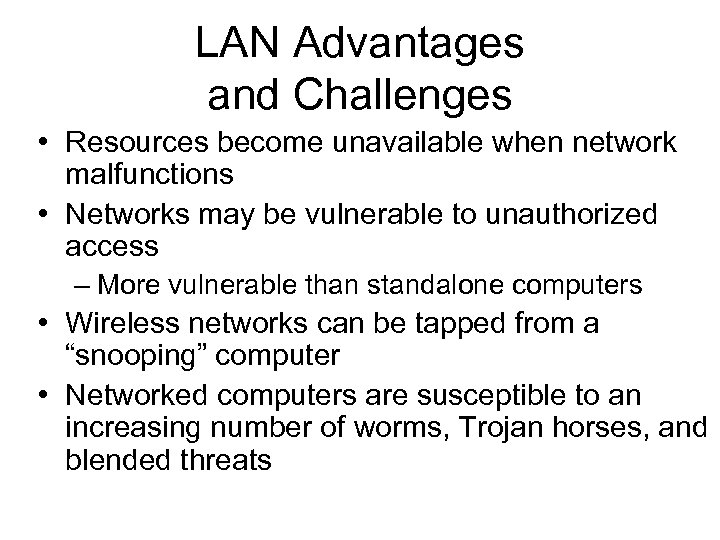 LAN Advantages and Challenges • Resources become unavailable when network malfunctions • Networks may