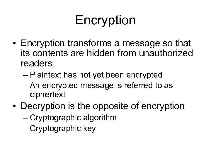 Encryption • Encryption transforms a message so that its contents are hidden from unauthorized
