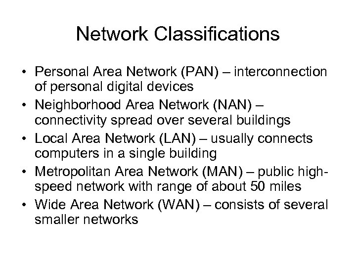 Network Classifications • Personal Area Network (PAN) – interconnection of personal digital devices •