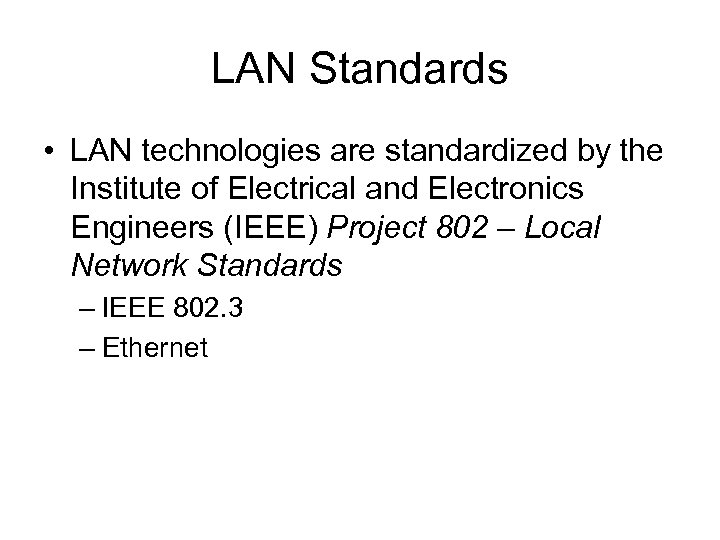 LAN Standards • LAN technologies are standardized by the Institute of Electrical and Electronics