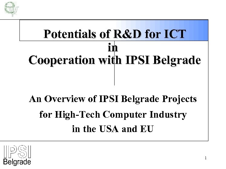 Potentials of R&D for ICT in Cooperation with IPSI Belgrade An Overview of IPSI