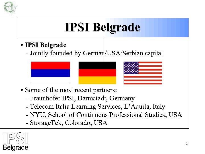 IPSI Belgrade • IPSI Belgrade - Jointly founded by German/USA/Serbian capital • Some of