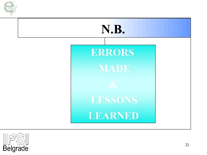 N. B. ERRORS MADE & LESSONS LEARNED 21