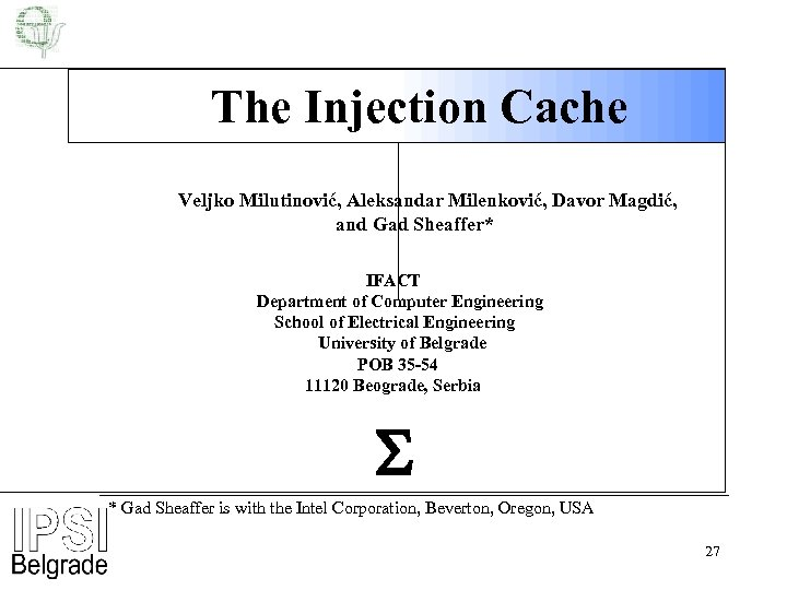 The Injection Cache Veljko Milutinović, Aleksandar Milenković, Davor Magdić, and Gad Sheaffer* IFACT Department