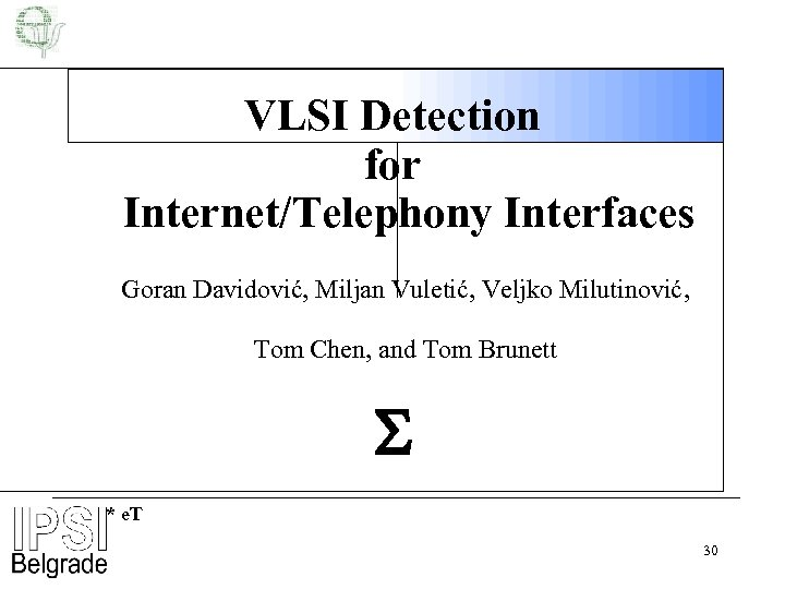 VLSI Detection for Internet/Telephony Interfaces Goran Davidović, Miljan Vuletić, Veljko Milutinović, Tom Chen, and