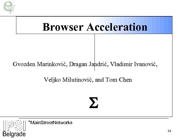 Browser Acceleration Gvozden Marinković, Dragan Jandrić, Vladimir Ivanović, Veljko Milutinović, and Tom Chen *Main.