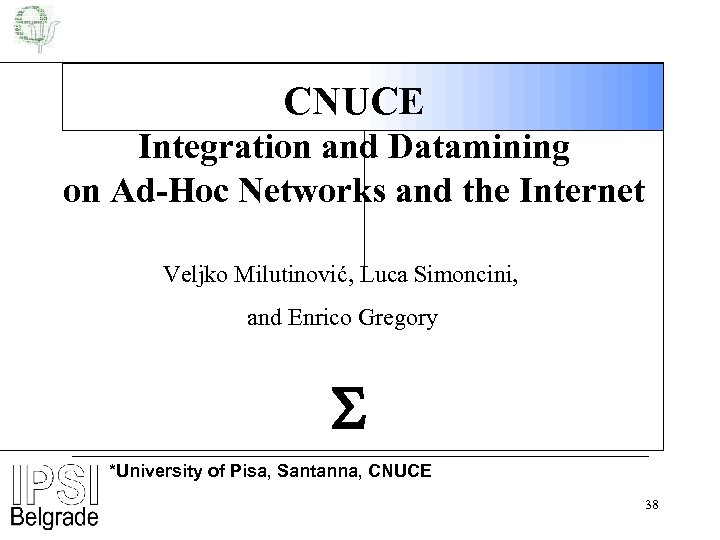 CNUCE Integration and Datamining on Ad-Hoc Networks and the Internet Veljko Milutinović, Luca Simoncini,