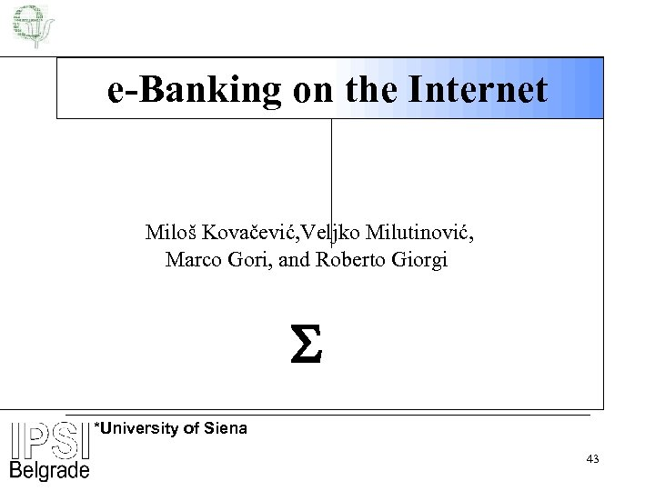 e-Banking on the Internet Miloš Kovačević, Veljko Milutinović, Marco Gori, and Roberto Giorgi *University