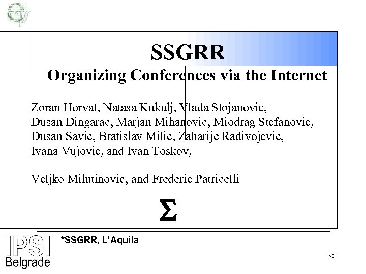 SSGRR Organizing Conferences via the Internet Zoran Horvat, Natasa Kukulj, Vlada Stojanovic, Dusan Dingarac,