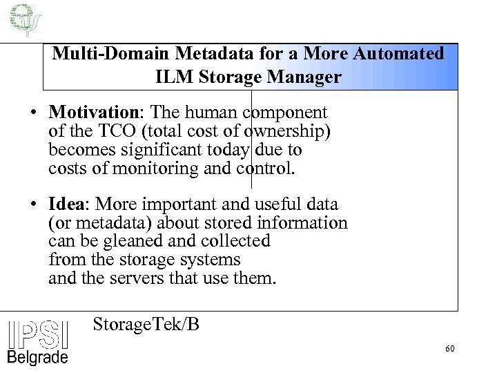 Multi-Domain Metadata for a More Automated ILM Storage Manager • Motivation: The human component
