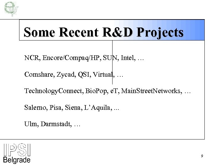 Some Recent R&D Projects NCR, Encore/Compaq/HP, SUN, Intel, … Comshare, Zycad, QSI, Virtual, …