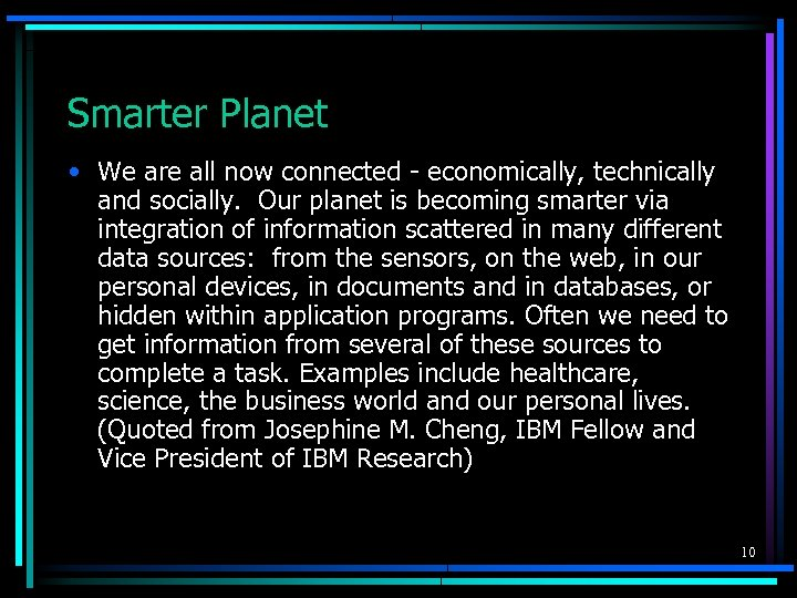 Smarter Planet • We are all now connected - economically, technically and socially. Our