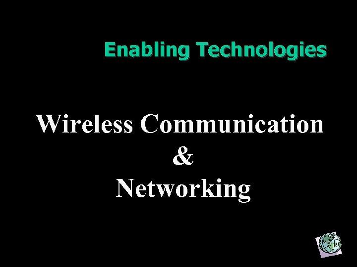 Enabling Technologies Wireless Communication & Networking 14