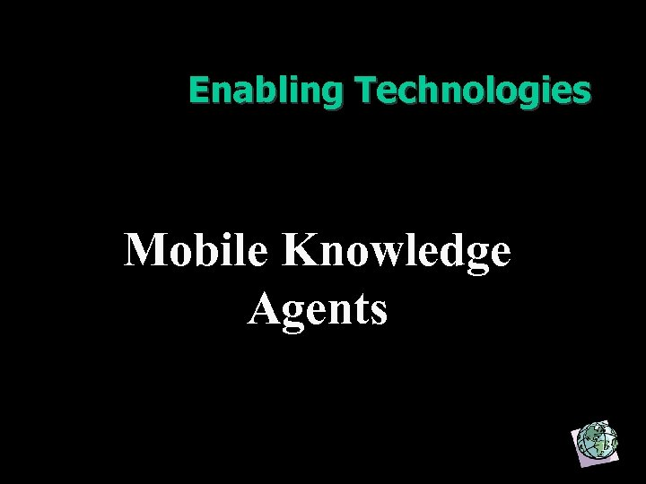 Enabling Technologies Mobile Knowledge Agents 15