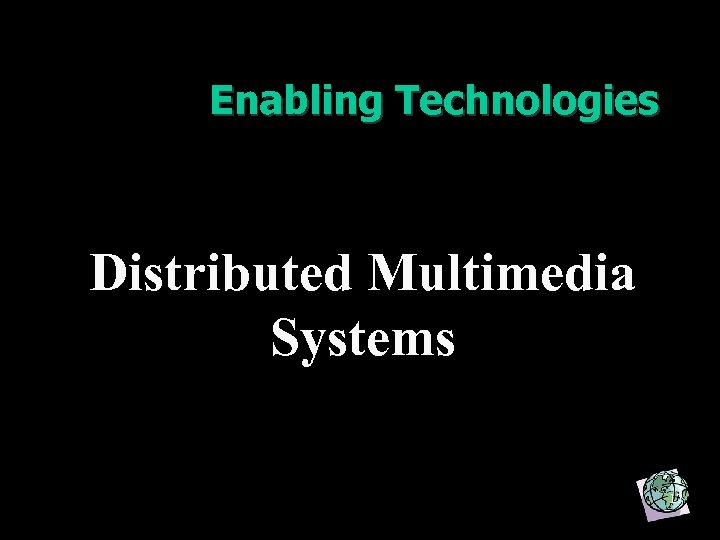 Enabling Technologies Distributed Multimedia Systems 17